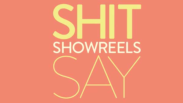 Shit Showreels Say